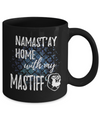 Namast'ay Home With My Mastiff Funny Coffee Mug