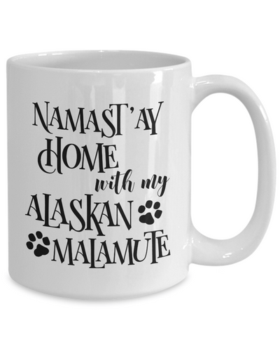 Namaste Home With My Alaskan Malamute Funny Coffee Mug 15oz