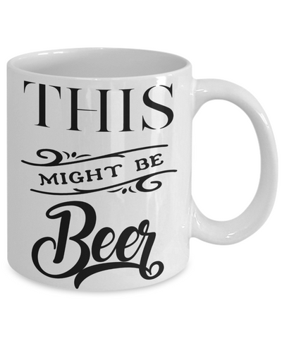 This Might Be Beer Funny Coffee Mug | Tea Cup | Great Gift Idea for a Beer Lover