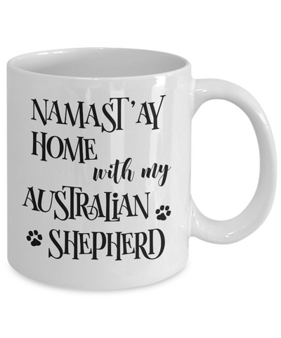 Namast'ay Home With My Australian Shepherd Funny Coffee Mug 11oz back