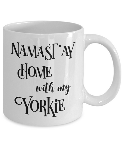 Namast'ay Home With My Yorkie Funny Coffee Mug Tea Cup Dog Lover/Owner Gift Idea