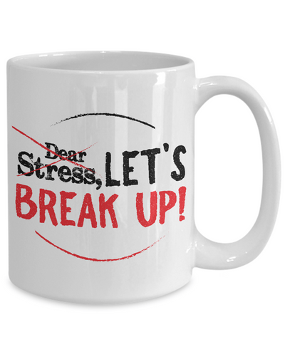 Dear Stress Let's Break Up  Mug