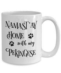 Namast'ay Home With My Pekingese Funny Coffee Mug Tea Cup Dog Lover/Owner Gift Idea
