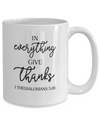 In Everything Give Thanks Coffee Mug Tea Cup 1 Thessalonians 5:18