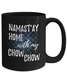 Namast'ay Home With My Chow Chow Funny Coffee Mug