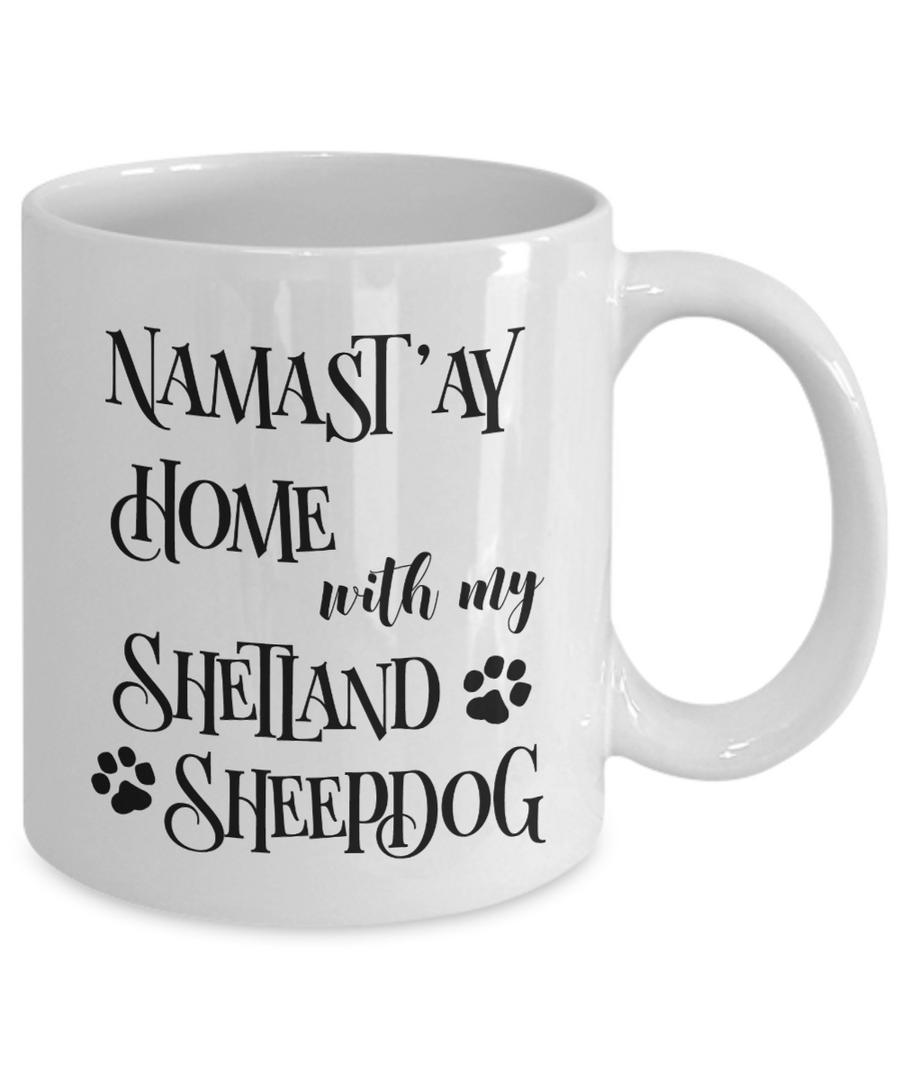 Namast'ay Home With My Shetland Sheepdog Funny Coffee Mug Tea Cup Dog Lover/Owner Gift Idea