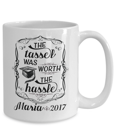 The Tassel Was Worth The Hassle Graduation Coffee Mug  Tea Cup (Custom)