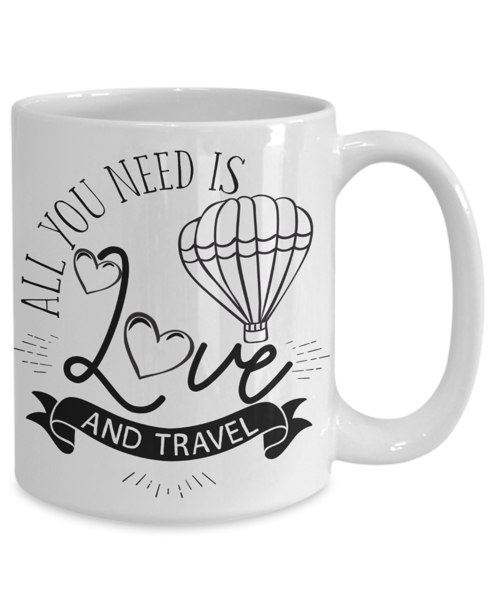 All You Need Is Love And Travel Coffee Mug Tea Cup Travel Lover Gift I Ransalex