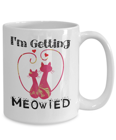 Funny I'm Getting Meowied Cat Lover Coffee Mug Tea Cup | Bridal Gift Idea