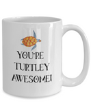 You're Turtley Awesome Turtle Lover Coffee Mug