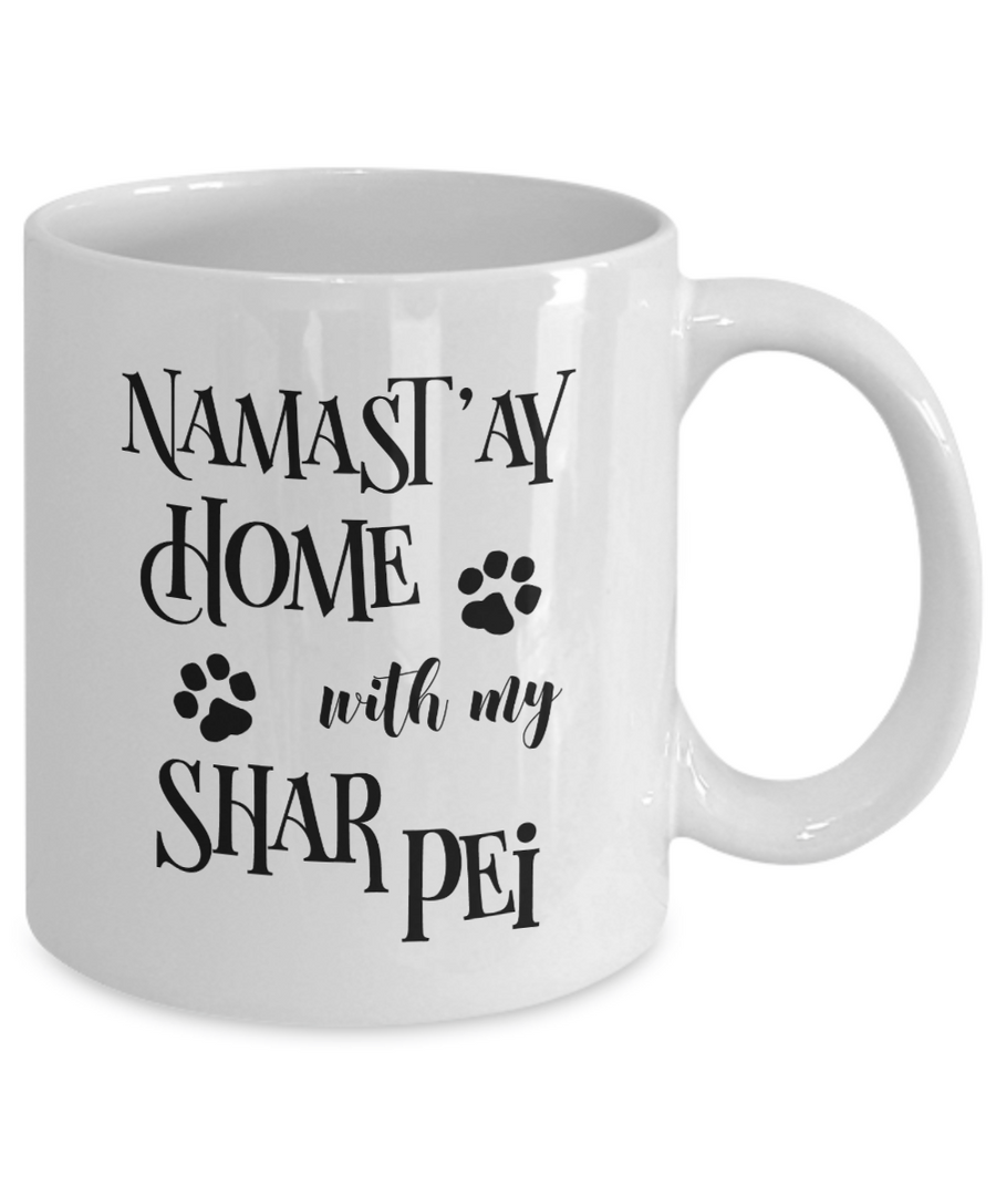 Namast'ay Home With My Shar Pei Funny Coffee Mug Tea Cup Dog Lover/Owner Gift Idea