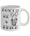 Don't Be a Prick Funny Tea Cup