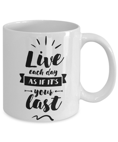 Live Each Day as It Is Your Last Tea Cup