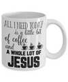 All I Need is Coffee & Jesus Coffee Mug Tea Cup Christian Gifts