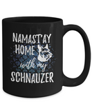 Namast'ay Home With My Schnauzer Funny Coffee Mug