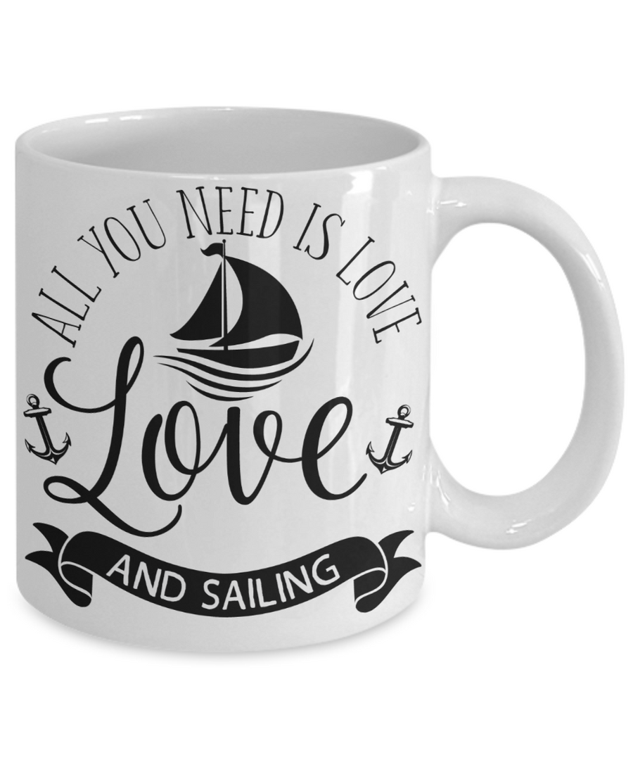 All You Need Is Love and Sailing Coffee Mug Tea Cup Sailor Gift Idea