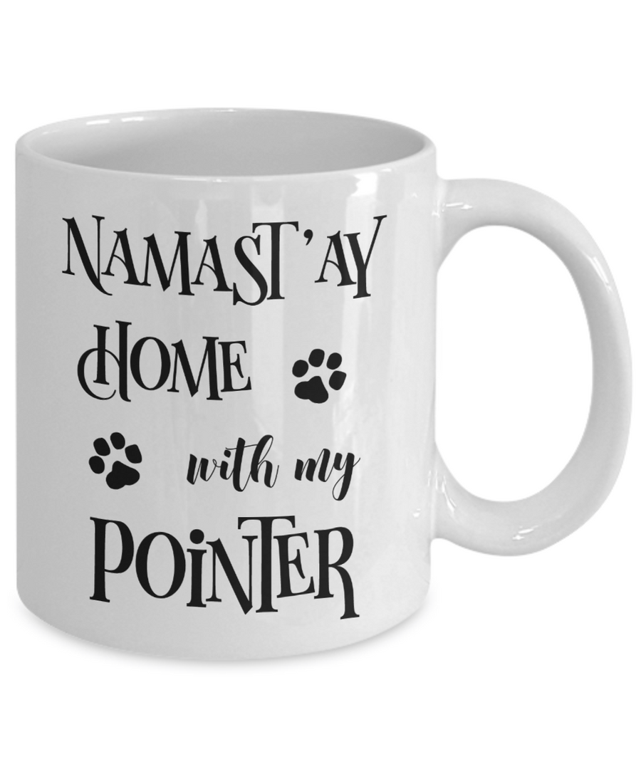 Namast'ay Home With My Pointer Funny Coffee Mug Tea Cup Dog Lover/Owner Gift Idea
