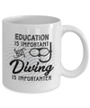 Funny Education is Important but Diving is Importanter Funny Coffee Mug Tea Cup