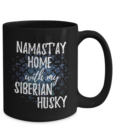 Namast'ay Home With My Siberian Husky Funny Coffee Mug