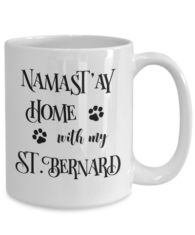 Namast'ay Home With My Saint Bernard Funny Coffee Mug Tea Cup Dog Lover/Owner Gift Idea