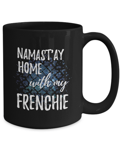 Namast'ay Home With My Frenchie Funny Coffee Mug