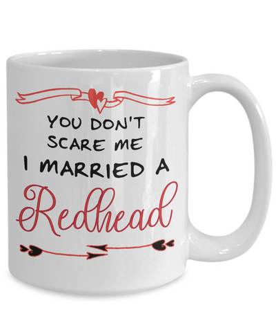 You Don't Scare Me - I Married to a Redhead Coffee Mug | Tea Cup | Gift Idea