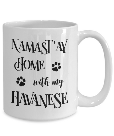 Namast'ay Home With My Havanese Funny Coffee Mug Tea Cup Dog Lover/Owner Gift Idea