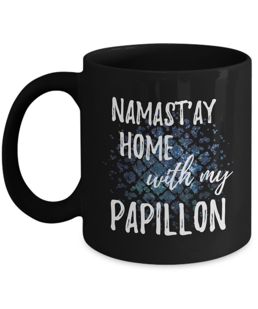 Namast'ay Home With My Papillon Funny Coffee Mug Dog Lover/Owner Gift Idea 11oz