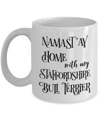 Namast'ay Home With My Staffordshire Bull Terrier Funny Coffee Mug Tea Cup Dog Lover/Owner Gift Idea