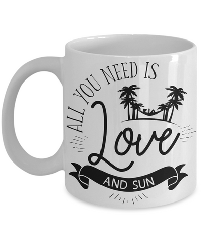 All You Need Is Love and Sun Coffee Mug | Tea Cup | Beach Lover Gift Idea