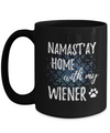 Namast'ay Home With My Wiener Funny Coffee Mug Dog Lover/Owner Gift Idea 15oz