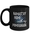 Namast'ay Home With My Pomeranian Funny Coffee Mug Dog Lover/Owner Gift Idea 11oz