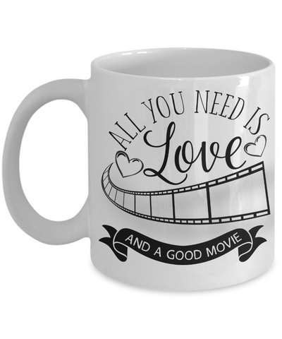 All You Need Is Love and a Good Movie Coffee/Tea Mug/Cup | Movie Lover Gift Idea