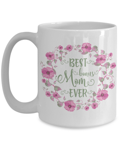 Best Bonus Mom Ever Coffee Mug 15oz
