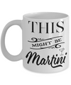 This Might Be Martini Funny Mug | Tea Cup | Gift Idea