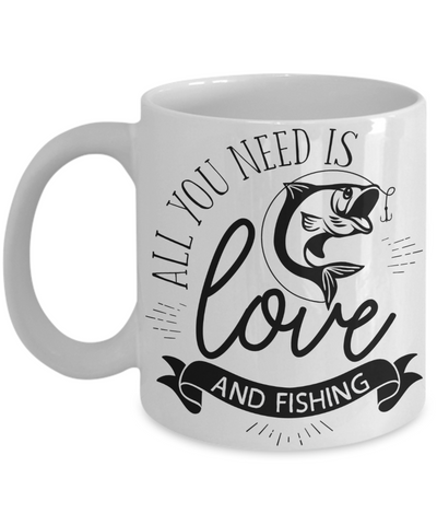 All You Need Is Love and Fishing Coffee Mug | Tea Cup | Fishing Lover Gifts