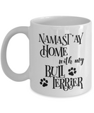 Namast'ay Home With My Bull Terrier Funny Coffee Mug 11oz