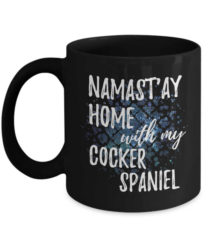 Namast'ay Home With My Cocker Spaniel Funny Coffee Mug Tea Cup Dog Lover/Owner Gift Idea 11oz