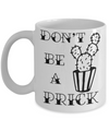 Don't Be a Prick Funny Coffee Mug
