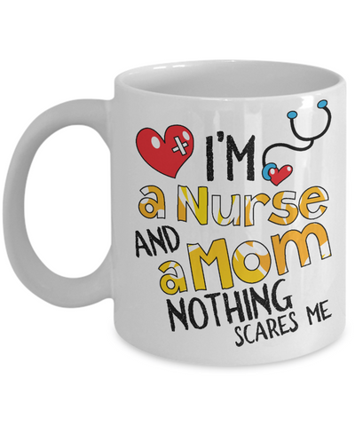 I'm a Nurse and a Mom Nothing Scares Me Funny Coffee Mug 11oz