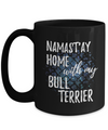 Namast'ay Home With My Bull Terrier Funny Coffee Mug Tea Cup Dog Lover/Owner Gift Idea 15oz
