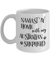 Namast'ay Home With My Australian Shepherd Funny Coffee Mug 11oz