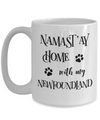 Namast'ay Home With My Newfoundland Funny Coffee Mug Tea Cup Dog Lover/Owner Gift Idea