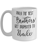 Only The Best Brothers Get Promoted to Uncle Coffee Mug 15oz