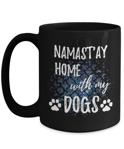 Namast'ay Home With My Dogs Funny Coffee Mug Tea Cup Dog Lover/Owner Gift Idea 15oz