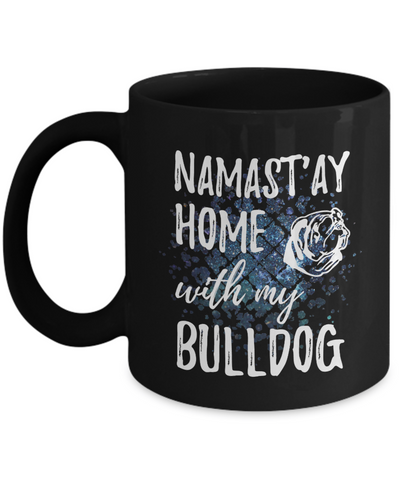 Namast'ay Home With My Bulldog Funny Coffee Mug Tea Cup Dog Lover/Owner Gift Idea 11oz