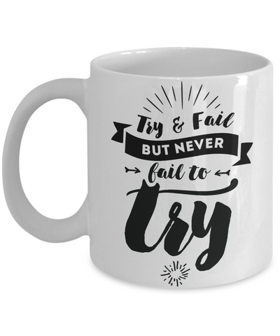 Try & Fail, But Never Fail to Try Inspirational Mug 11oz