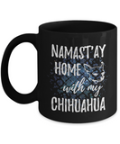 Namast'ay Home With My Chihuahua Funny Coffee Mug Tea Cup Dog Lover/Owner Gift Idea 11oz