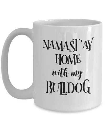 Namast'ay Home With My Bulldog Funny Coffee Mug 15oz
