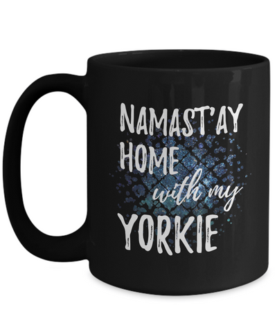Namast'ay Home With My Yorkie Funny Coffee Mug Dog Lover/Owner Gift Idea 15oz